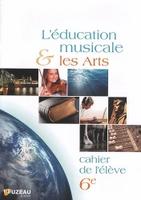 EDUCATION MUSICALE ET LES ARTS.  6eme CAHIER