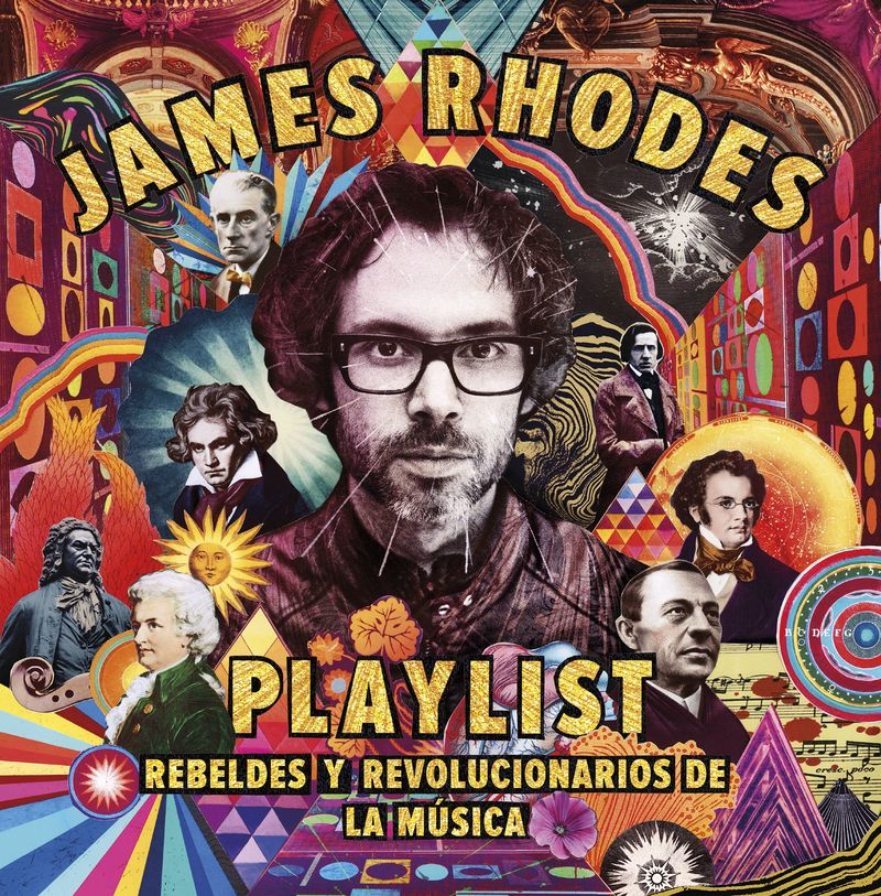 PLAYLIST - REBELDES Y REVOLUCIONARIOS DE LA MUSICA - LA PLAYLIST DE JAMES RHODES